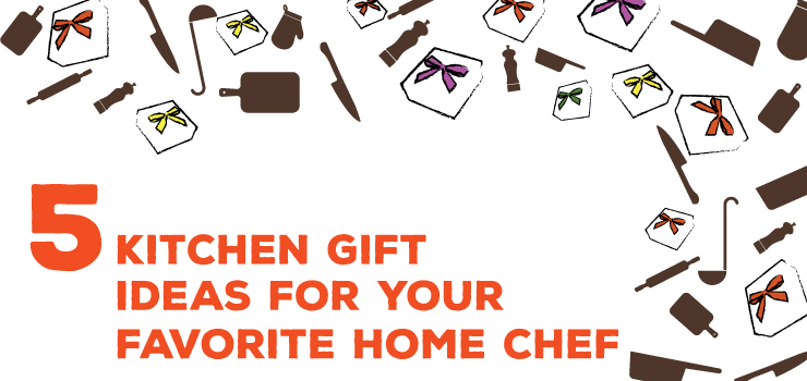 5 Kitchen Gift Ideas For Your Favorite Home Chef