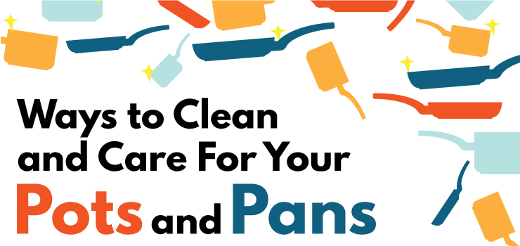 Ways To Clean and Care For Your Pots and Pans