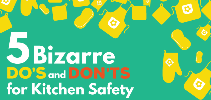 Five Bizarre Do's and Don'ts for Kitchen Safety