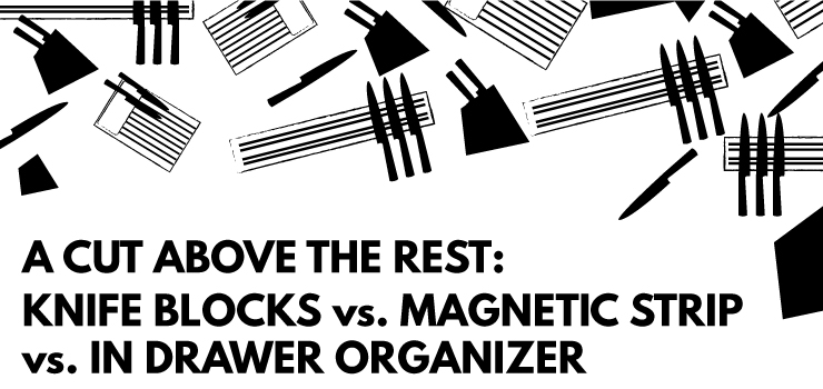 A Cut Above the Rest: Knife Blocks vs. Magnetic Strip vs. In-Drawer Organizer